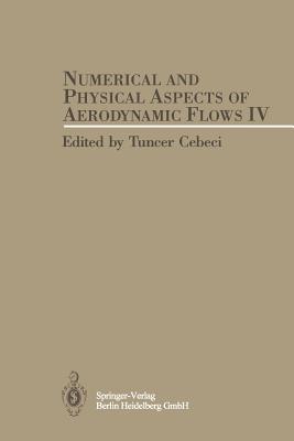 Numerical and Physical Aspects of Aerodynamic Flows IV - Cebeci, Tuncer (Editor)