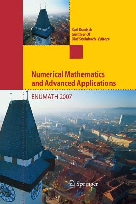 Numerical Mathematics and Advanced Applications: Proceedings of Enumath 2007, the 7th European Conference on Numerical Mathematics and Advanced Applications, Graz, Austria, September 2007 - Kunisch, Karl (Editor)