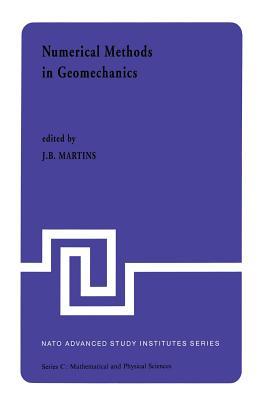 Numerical Methods in Geomechanics: Proceedings of the NATO Advanced Study Institute, University of Minho, Braga, Portugal, Held at Vimeiro, August 24 - September 4, 1981 - Martins, J B (Editor)