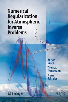 Numerical Regularization for Atmospheric Inverse Problems - Doicu, Adrian