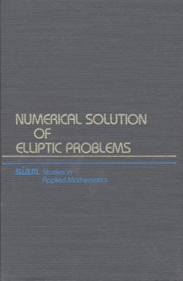 Numerical Solution of Elliptic Problems - Birkhoff, Garrett, and Lynch, R.