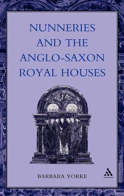 Nunneries and the Anglo-Saxon Royal Houses - Yorke, Barbara