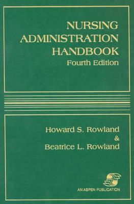 Nursing Administration Handbook, Fourth Edition - Rowland, Beatrice L, and Rowland, Howard S