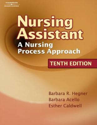 Nursing Assistant: A Nursing Process Approach - Hegner, Barbara R, and Acello, Barbara, and Caldwell, Esther