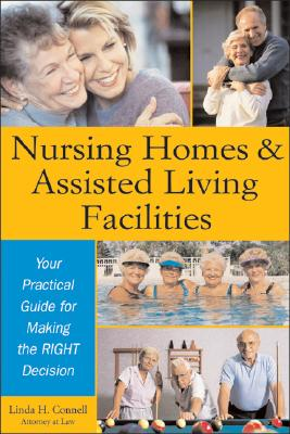 Nursing Homes and Assisted Living Facilities: Your Practical Guide for Making the Right Decision - Connell, Linda
