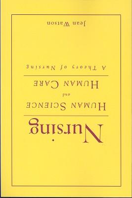Nursing: Human Science and Human Care: A Theory of Nursing - Watson, Jean, Dr., PhD, RN, Faan