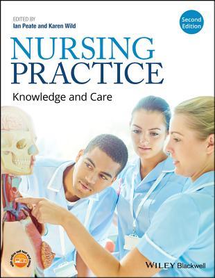 Nursing Practice: Knowledge and Care - Peate, Ian (Editor), and Wild, Karen (Editor)