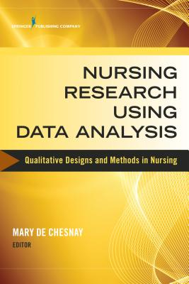 Nursing Research Using Data Analysis: Qualitative Designs and Methods in Nursing - de Chesnay, Mary, PhD, RN, Faan (Editor)
