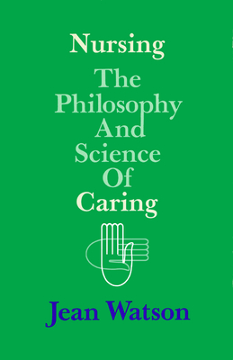 Nursing: The Philosophy and Science of Caring - Watson, Jean, Ph.D., R.N., FAAN, HNC