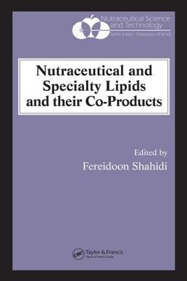 Nutraceutical and Specialty Lipids and Their Co-Products - Shahidi, Fereidoon (Editor)