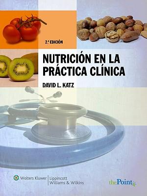 Nutricion En La Practica Clinica - Katz, David L, Dr., M.D.