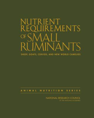 Nutrient Requirements of Small Ruminants: Sheep, Goats, Cervids, and New World Camelids - National Research Council, and Division on Earth and Life Studies, and Board on Agriculture and Natural Resources