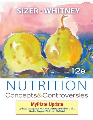 Nutrition: Concepts and Controversies, Myplate Update - Sizer, Frances, and Whitney, Ellie