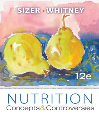 Nutrition: Concepts & Controversies - Sizer, and Whitney