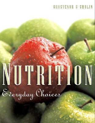 Nutrition: Everyday Choices - Grosvenor, Mary B, and Smolin, Lori A