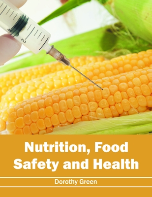 Nutrition, Food Safety and Health - Green, Dorothy, Ms. (Editor)