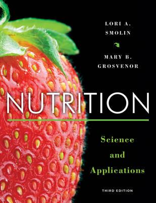 Nutrition: Science and Applications - Smolin, Lori A, and Grosvenor, Mary B