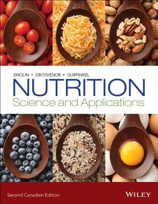 Nutrition: Science and Applications - Smolin, Lori A., and Grosvenor, Mary B., and Gurfinkel, Debbie