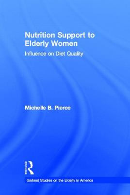 Nutrition Support to Elderly Women: Influence on Diet Quality - Pierce, Michelle B