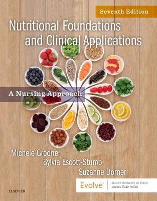 Nutritional Foundations and Clinical Applications: A Nursing Approach - Grodner, Michele, and Escott-Stump, Sylvia, Ma, Rd, Ldn, and Dorner, Suzanne, Msn, RN, Ccrn