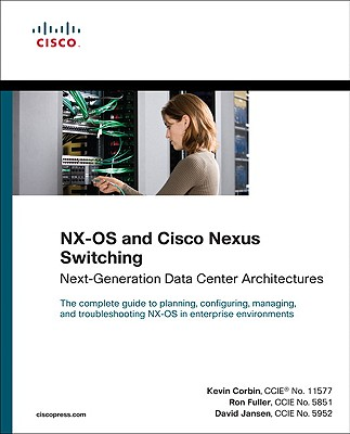 NX-OS and Cisco Nexus Switching: Next-Generation Data Center Architectures - Corbin, Kevin