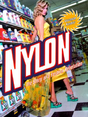 Nylon: The Story of a Fashion Revolution: A Celebration of Design from Art Silk to Nylon and Thinking Fibres - Handley, Susannah