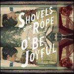 O' Be Joyful - Shovels & Rope