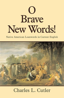 O Brave New Words: Native American Loanwords in Current English - Cutler, Charles L