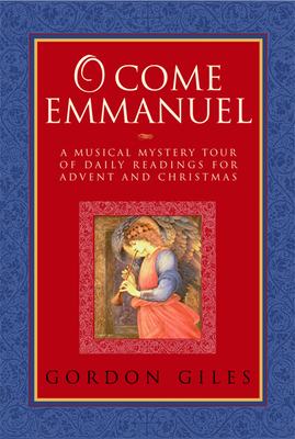 O Come Emmanuel: A Musical Tour of Daily Readings for Advent and Christmas - Giles, Gordon