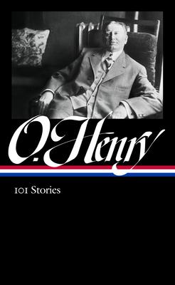 O. Henry: 101 Stories (Loa #345) - Henry, O, and Yagoda, Ben (Editor)