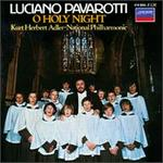 O Holy Night [11 Tracks] - London Voices; Luciano Pavarotti (vocals); Wandsworth School Boys' Choir (choir, chorus); Kurt Herbert Adler (conductor)