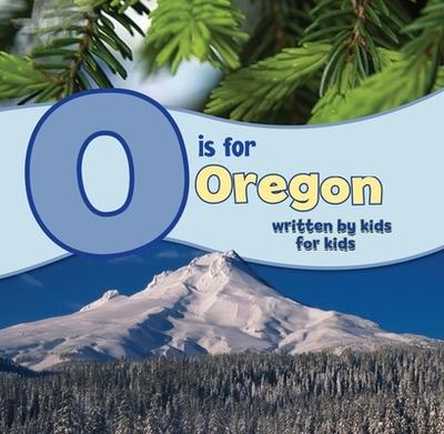 O Is for Oregon: Written by Kids for Kids - Winterhaven School (Creator)