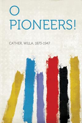 O Pioneers! - 1873-1947, Cather Willa