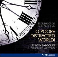 O Poore Distracted World!: English Songs & Anthems - Les Voix Baroques