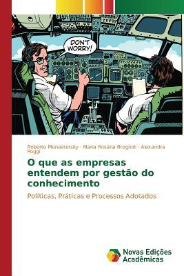 O Que as Empresas Entendem Por Gestao Do Conhecimento - Monastersky Roberto, and Brognoli Maria Rosaria, and Poggi Alexandra
