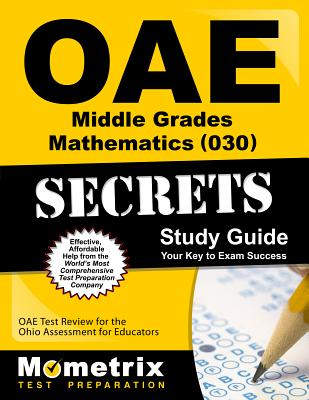 Oae Middle Grades Mathematics (030) Secrets Study Guide: Oae Test Review for the Ohio Assessments for Educators - Oae Exam Secrets Test Prep (Editor)