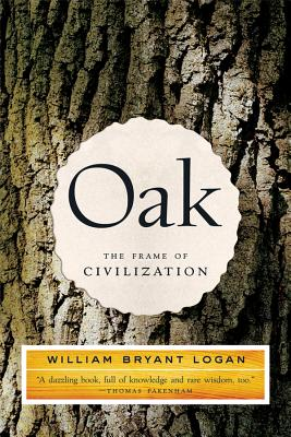 Oak: The Frame of Civilization - Logan, William Bryant