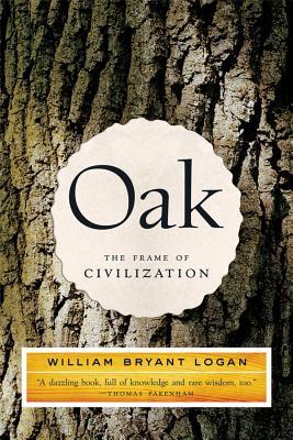 Oak: The Frame of Civilization - Logan, William Bryant