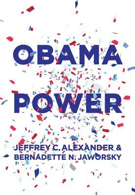 Obama Power - Alexander, Jeffrey C, and Jaworsky, Bernadette N