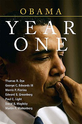 Obama: Year One - Dye, Thomas R, and Edwards, George C, III, and Fiorina, Morris P, Professor