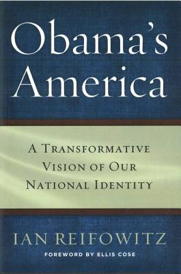 Obama's America: A Transformative Vision of Our National Identity - Reifowitz, Ian, Professor, and Cose, Ellis (Foreword by)
