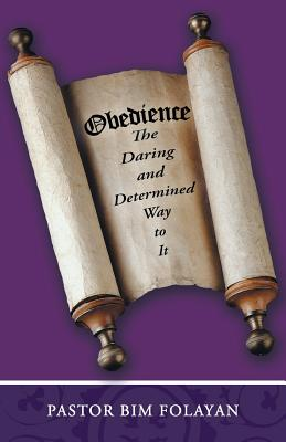 Obedience, the Daring and Determined Way to It - Folayan, Pastor Bim