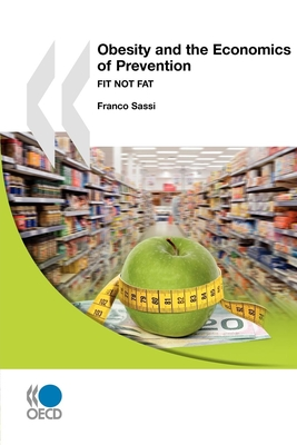Obesity and the Economics of Prevention: Fit Not Fat - Organization for Economic Cooperation and Development (Editor)