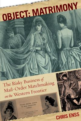 Object: Matrimony: The Risky Business of Mail-Order Matchmaking on the Western Frontier - Enss, Chris
