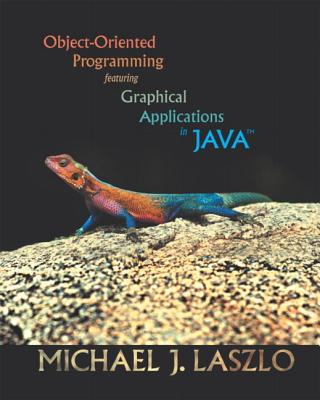 Object-Oriented Programming Featuring Graphical Applications in Java - Laszlo, Michael J