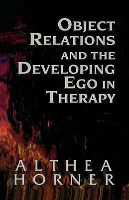 Object Relations and the Developing Ego in Therapy - Horner, Althea J
