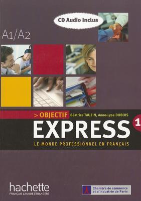 Objectif Express: Le Monde Professionnel En Francais: A1 / A2