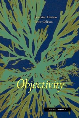 Objectivity - Daston, Lorraine, and Galison, Peter
