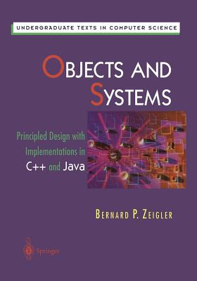 Objects and Systems: Principled Design with Implementations in C++ and Java - Zeigler, Bernard P