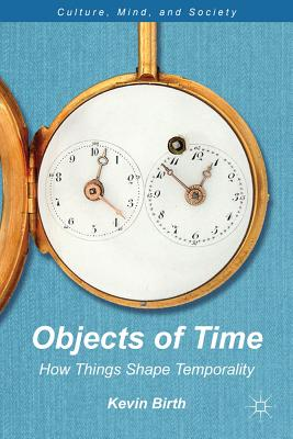 Objects of Time: How Things Shape Temporality - Birth, K